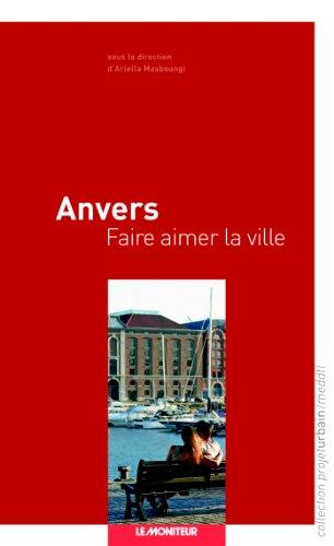 Anvers - Faire aimer la ville