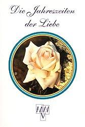 Die Jahreszeiten der Liebe: 36 Dichterinnen und Dichter