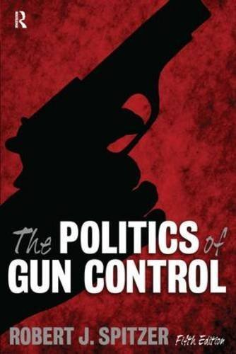 Politics of Gun Control by Robert J. Spitzer (2011-09-30)