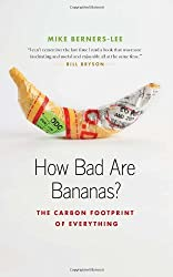 How Bad Are Bananas?: The Carbon Footprint of Everything by Mike Berners-Lee (2011-04-01)