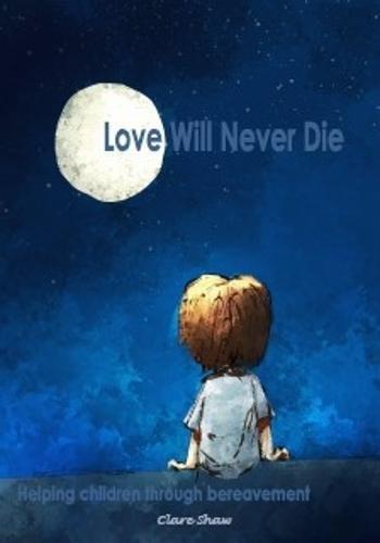 Love Will Never Die: Helping children through bereavement