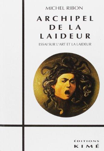 ARCHIPEL DE LA LAIDEUR. : Essai sur l'art et la laideur