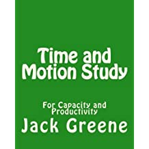 Time and Motion Study: For Capacity and Productivity by Jack Greene (2013-09-15)