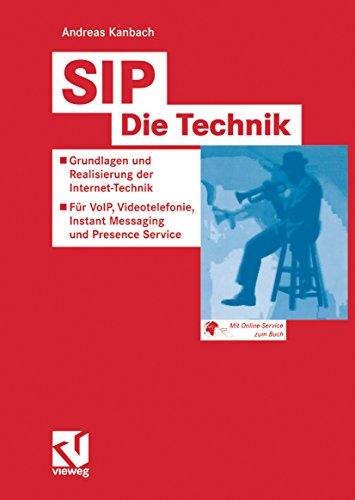 SIP - Die Technik: Grundlagen und Realisierung der Internet-Technik - Für VoIP, Videotelefonie, Instant Messaging und Presence Service (Vorträge und Aufsätze über Entwicklungsmechanik der Organismen)