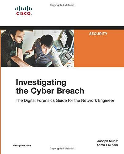 Investigating the Cyber Breach: The Digital Forensics Guide for the Network Engineer por Joseph Muniz