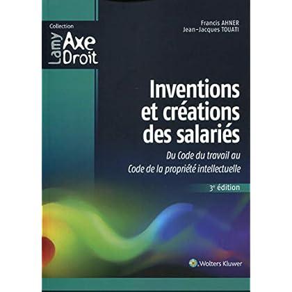 Inventions et créations des salariés: Du Code du travail au Code de la propriété intellectuelle.
