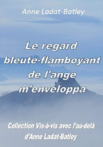 Le regard bleuté-flamboyant de l'ange m'enveloppa (