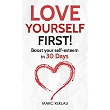 Love Yourself First!: Boost your self-esteem in 30 Days (Change your habits, change your life)