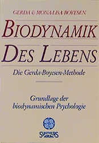 Biodynamik des Lebens: Die Gerda Boyesen Methode - Grundlage der biodynamischen Psychologie