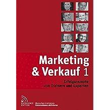 Marketing & Verkauf 1: Erfolgsrezepte von Trainern und Experten