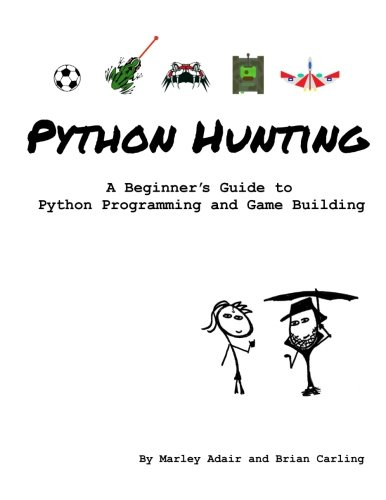 python-hunting-a-beginners-guide-to-programming-and-game-building-in-python-for-teens-tweens-and-new