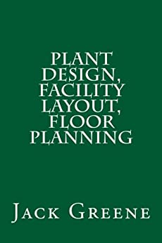 Plant Design, Facility Layout, Floor Planning (English Edition) von [Greene, Jack]