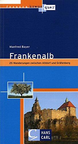 Franken kreuz und quer - Frankenalb: 25 Wanderungen zwischen Gräfenberg und Altdorf