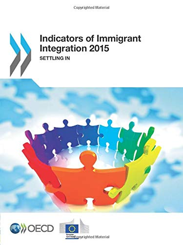 Indicators of Immigrant Integration 2015: Settling In: Edition 2015