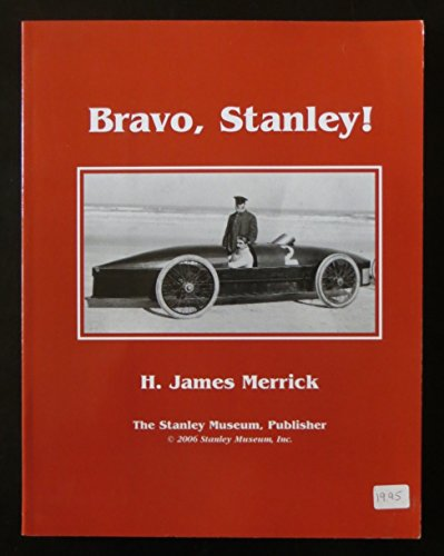 Bravo, Stanley!: The Racing History of Stanley And the 1906 Stanley Land Speed Record por H. James Merrick