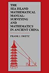 The Sea Island Mathematical Manual: Surveying and Mathematics in Ancient China by Frank J. Swetz (1995-12-31)