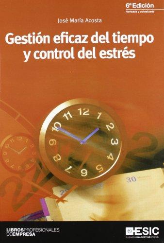 Gestión eficaz del tiempo y control del estrés (Libros profesionales)