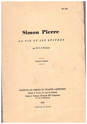 Simon pierre, sa vie et ses épitres. d'après l'anglais. par Wolston W. T. P.