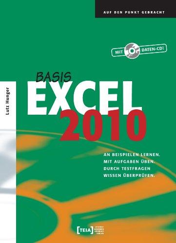 Excel 2010 Basis: An Beispielen lernen. Mit Aufgaben üben. Durch Testfragen Wissen überprüfen. (Software überprüfen)