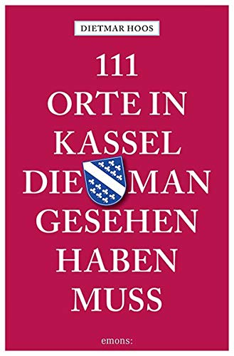 111 Orte in Kassel, die man gesehen haben muss: Reiseführer