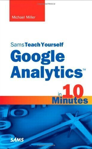Sams Teach Yourself Google Analytics in 10 Minutes 1st (first) Edition by Miller, Michael published by Sams Publishing (2010)