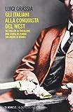 Gli italiani alla conquista del West. Tex Willer in tricolore. Una storia di uomini (ma anche di donne)