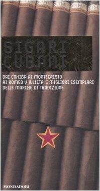 Sigari cubani. Dai Cohiba ai Montecristo ai Romeo y Julieta, i migliori esemplari delle marche di tradizione. Ediz. illustrata