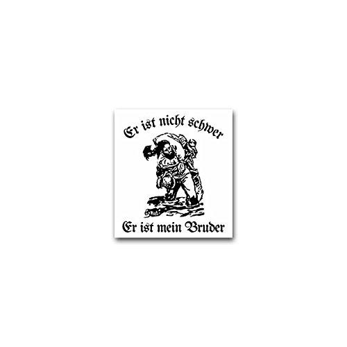 Aufkleber / Sticker -Er ist nicht schwer - Er ist mein Bruder Bruder Kameradschaft Freundschaft Loyalität Soldat Bundeswehr Militär 6x7cm #A2563