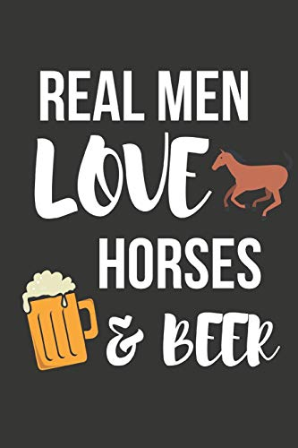 Real Men Love Horses & Beer: Funny Novelty Horse & Beer Birthday Gifts  ~  Small Lined Notebook / Journal (6