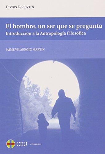 El hombre, un ser que se pregunta: Introducción a la Antropología Filosófica (Textos Docentes)