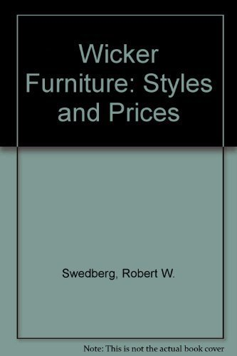 Wicker Furniture Styles and Prices by Robert Swedberg (1988-11-03)