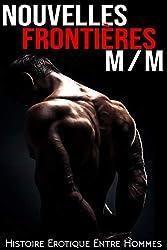 Nouvelles Frontières M/M: (Nouvelle Érotique MM, Gay, Entre Hommes)