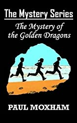 The Mystery of the Golden Dragons (The Mystery Series, Book 5) by Paul Moxham (2015-12-16)