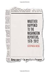 Whatever Happened to the Washington Reporters, 1978???2012 (Newswork) by Stephen Hess (2013-07-30)