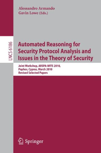 Automated Reasoning for Security Protocol Analysis and Issues in the Theory of Security: Joint Workshop, ARSPA-WITS 2010, Paphos, Cyprus, March 27-28, ... Notes in Computer Science, Band 6186 (U-joint Hardware Von)