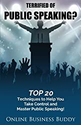 Terrified of Public Speaking?: Top 20 Techniques to Help You Take Control and Master Public Speaking! by Online Business Buddy (2014-08-27)