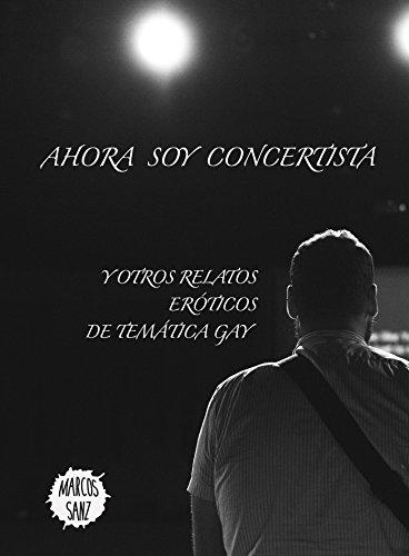 Ahora soy concertista: Y otros relatos eróticos de temática gay ...