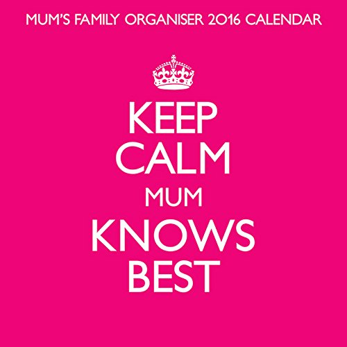 Keep Calm Mum Knows Best Official 2016 Calendar (Square Planner)