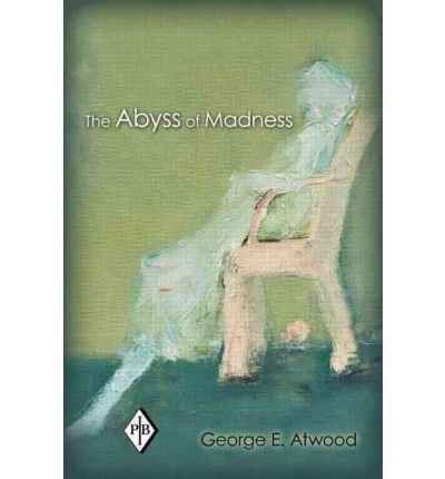 [(The Abyss of Madness)] [ By (author) George E. Atwood ] [October, 2011]