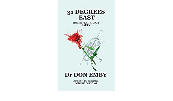 31 Degrees East (The Silver Trilogy Book 1) eBook: Don Emby, Anne