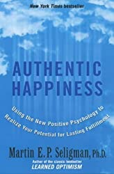 Authentic Happiness: Using the New Positive Psychology to Realise your Potential for Lasting Fulfilment by Martin Seligman (2003-03-06)