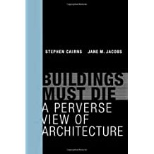 Buildings Must Die: A Perverse View of Architecture (MIT Press) by Stephen Cairns (2014-04-18)