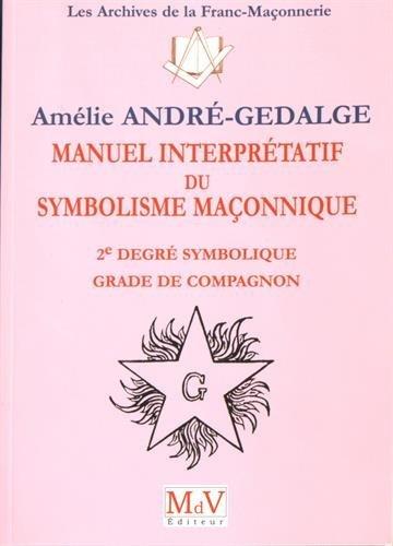 Manuel interprétatif du symbolisme maçonnique : 2e degré symbolique, grade de compagnon