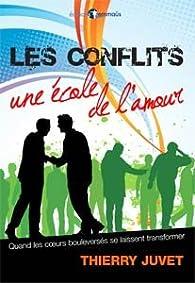 Les Conflits, une Ecole de l'Amour par Thierry Juvet