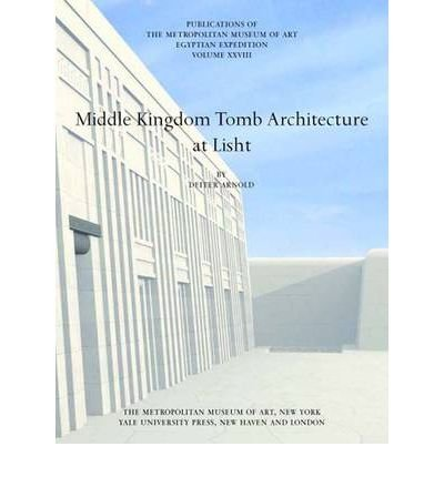 Middle Kingdom Tomb Architecture at Lisht: Egyptian Expedition (Egyptian Expedition Publications of the Metropolitan Museum of Art) (Hardback) - Common