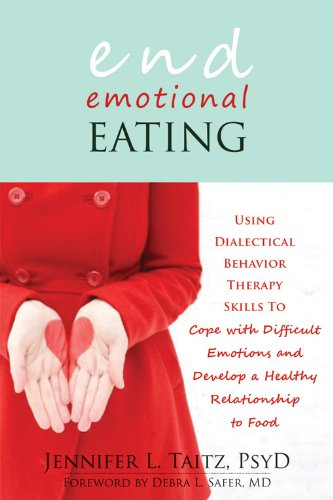 End Emotional Eating: Using Dialectical Behaviour Skills to Comfort Yourself without Food por Jennifer Taitz