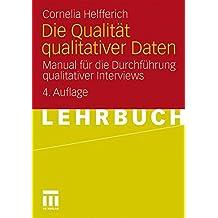 Die Qualität Qualitativer Daten: Manual für die Durchführung qualitativer Interviews (German Edition)