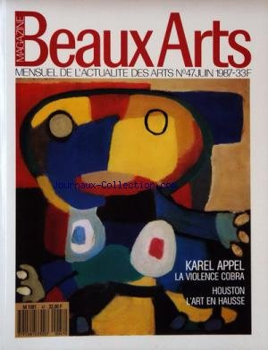 BEAUX ARTS MAGAZINE [No 47] du 01/06/1987 - KAREL APPEL LA VIOLENCE COBRA HOUSTON - L' ART EN HAUSSE par Collectif