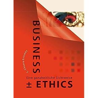 Business + - Ethics: Eine ganzheitliche Sichtweise