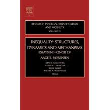Inequality: Structures, Dynamics and Mechanisms, Volume 21: Essays in Honor of Aage B. Sorensen (Research in Social Stratification and Mobility) (2005-01-13)